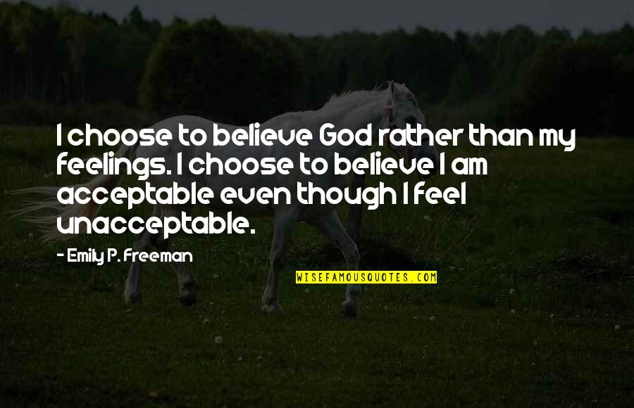 Funny Raisin Quotes By Emily P. Freeman: I choose to believe God rather than my