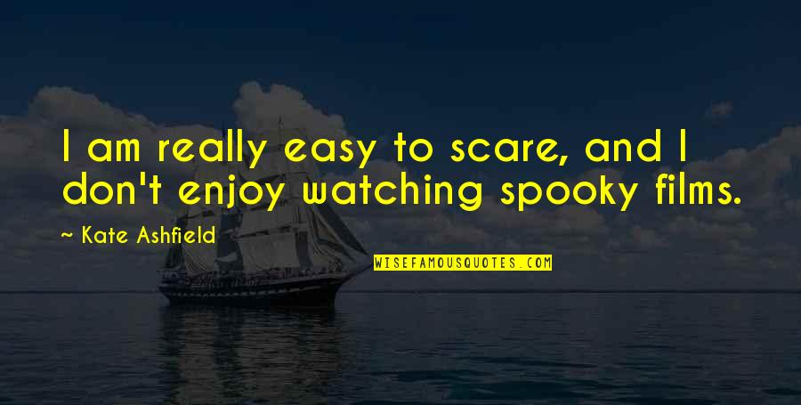 Funny Raisin Quotes By Kate Ashfield: I am really easy to scare, and I