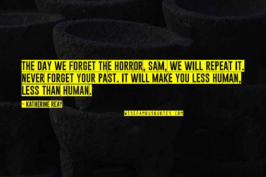 Funny Raisin Quotes By Katherine Reay: The day we forget the horror, Sam, we