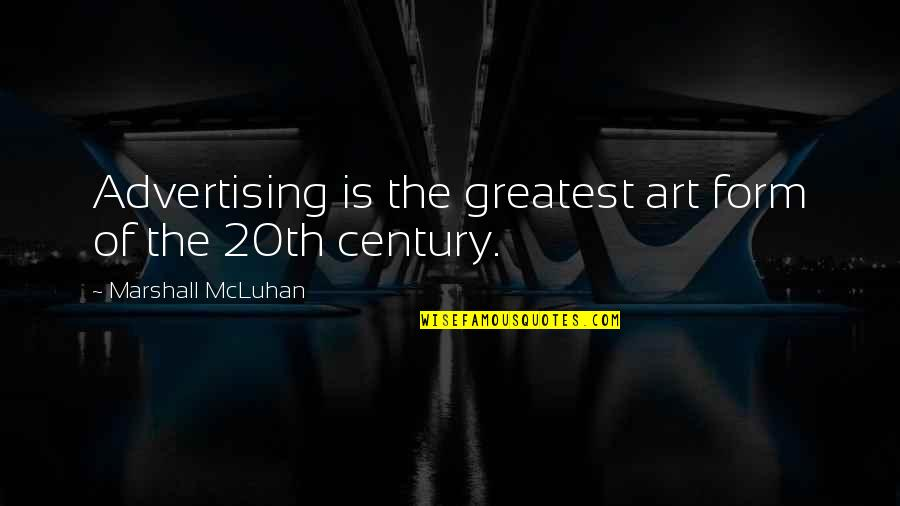 Funny Raisin Quotes By Marshall McLuhan: Advertising is the greatest art form of the