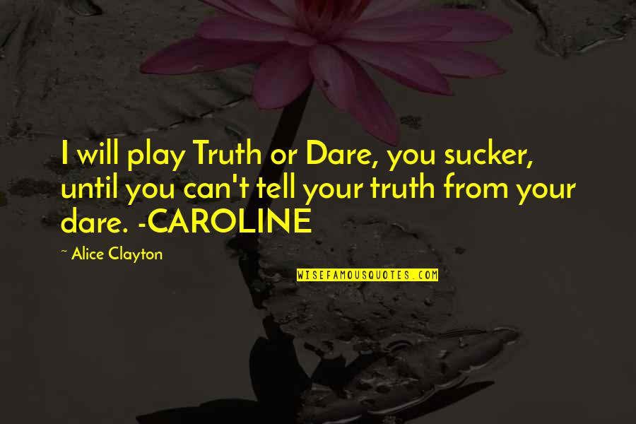Funny Random Quotes By Alice Clayton: I will play Truth or Dare, you sucker,