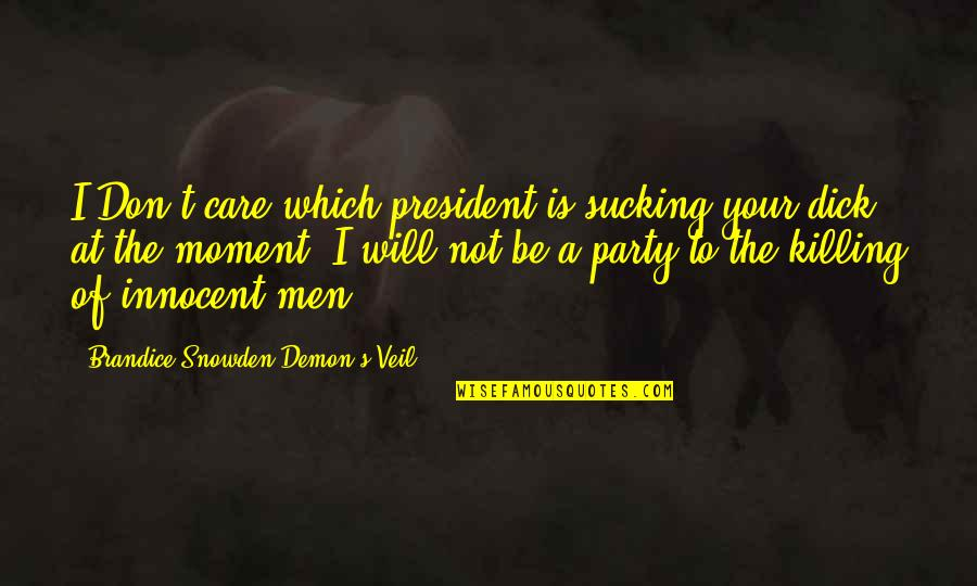 Funny Random Quotes By Brandice Snowden Demon's Veil: I Don't care which president is sucking your