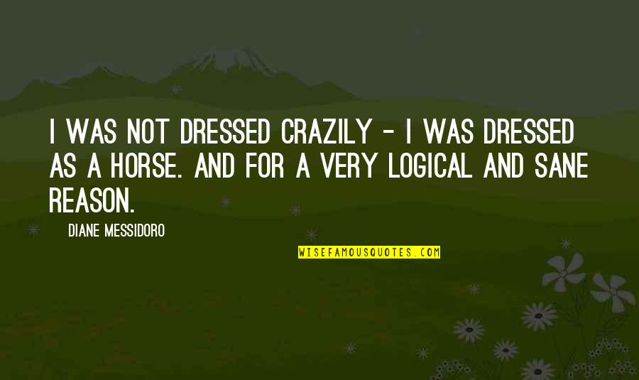 Funny Random Quotes By Diane Messidoro: I was not dressed crazily - I was