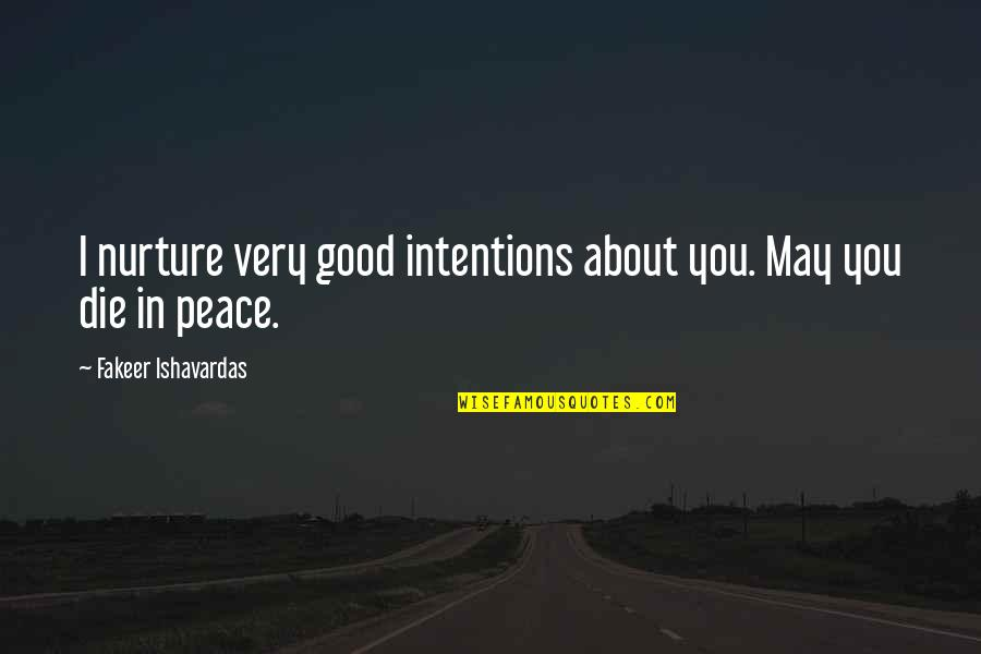 Funny Random Quotes By Fakeer Ishavardas: I nurture very good intentions about you. May