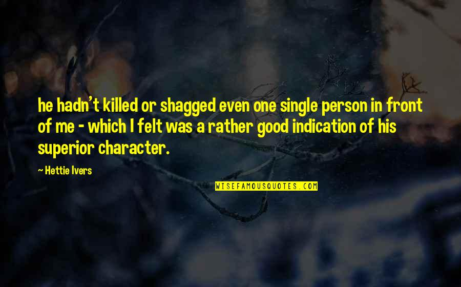Funny Random Quotes By Hettie Ivers: he hadn't killed or shagged even one single