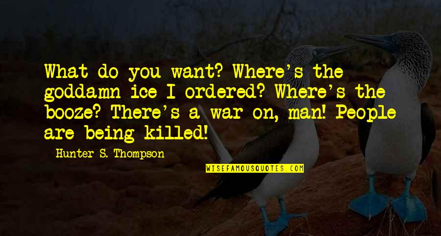 Funny Random Quotes By Hunter S. Thompson: What do you want? Where's the goddamn ice