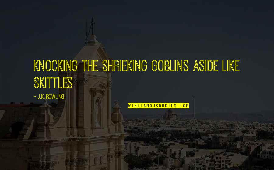 Funny Random Quotes By J.K. Rowling: Knocking the shrieking goblins aside like skittles