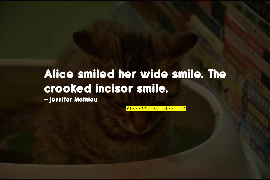 Funny Random Quotes By Jennifer Mathieu: Alice smiled her wide smile. The crooked incisor