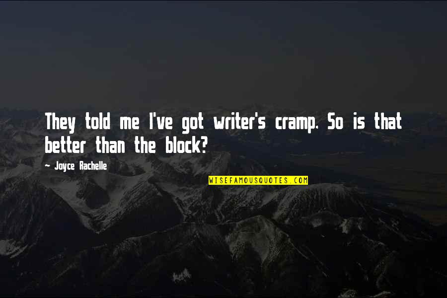 Funny Random Quotes By Joyce Rachelle: They told me I've got writer's cramp. So