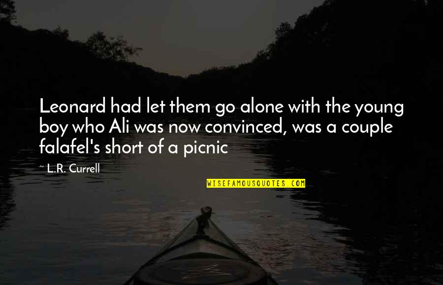 Funny Random Quotes By L.R. Currell: Leonard had let them go alone with the