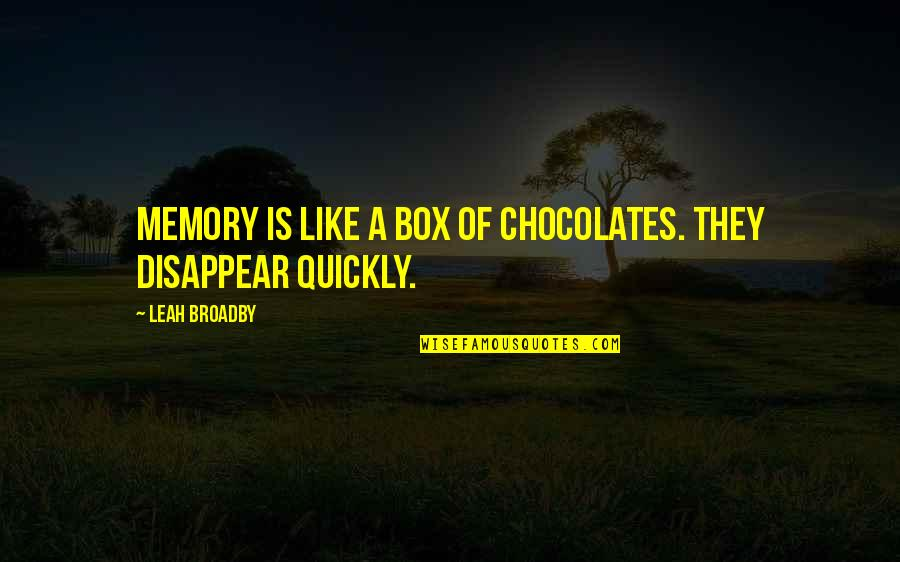 Funny Random Quotes By Leah Broadby: Memory is like a box of chocolates. They