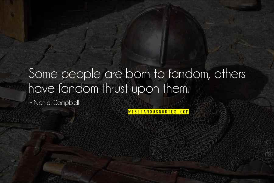 Funny Random Quotes By Nenia Campbell: Some people are born to fandom, others have
