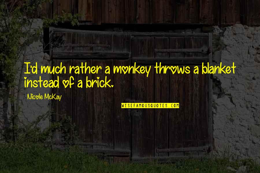 Funny Random Quotes By Nicole McKay: I'd much rather a monkey throws a blanket
