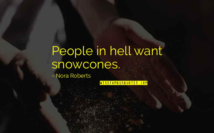 Funny Random Quotes By Nora Roberts: People in hell want snowcones.