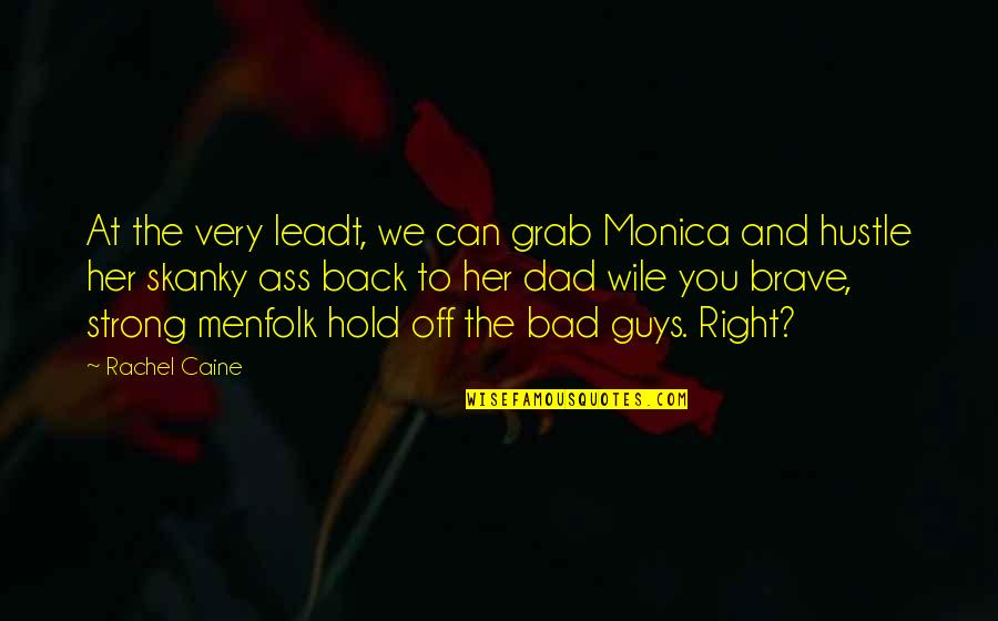Funny Random Quotes By Rachel Caine: At the very leadt, we can grab Monica