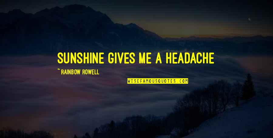 Funny Random Quotes By Rainbow Rowell: Sunshine gives me a headache