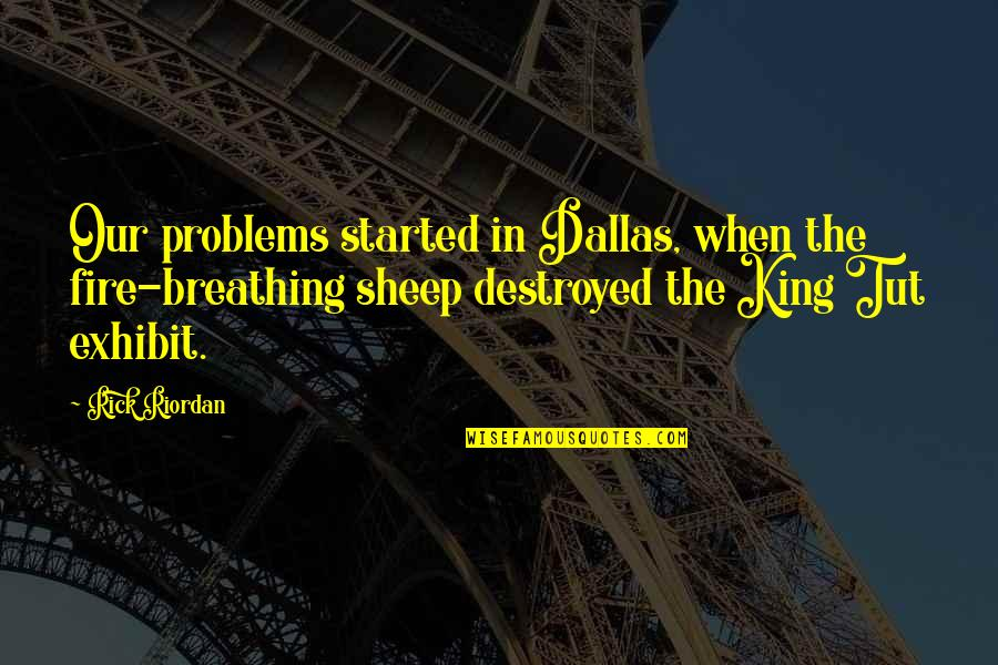 Funny Random Quotes By Rick Riordan: Our problems started in Dallas, when the fire-breathing