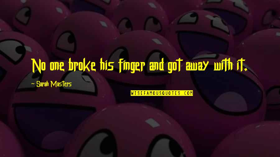 Funny Random Quotes By Sarah Masters: No one broke his finger and got away