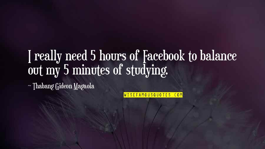 Funny Random Quotes By Thabang Gideon Magaola: I really need 5 hours of Facebook to