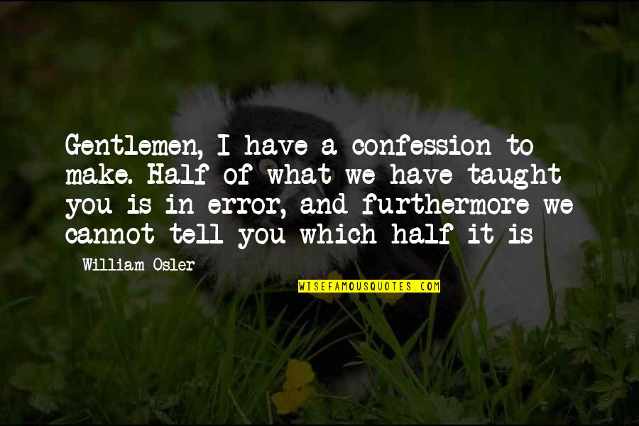 Funny Red Dwarf Quotes By William Osler: Gentlemen, I have a confession to make. Half