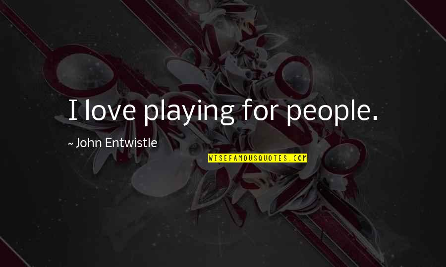 Funny Red White And Blue Quotes By John Entwistle: I love playing for people.