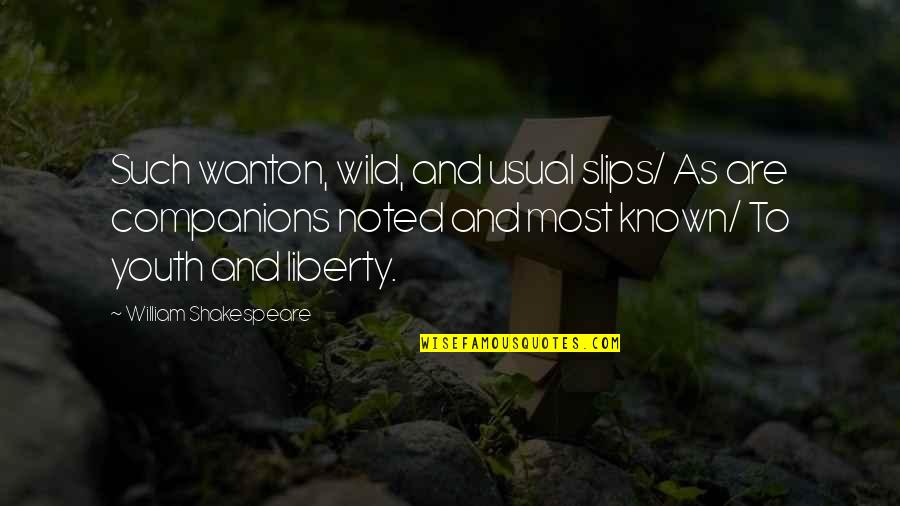 Funny Red White And Blue Quotes By William Shakespeare: Such wanton, wild, and usual slips/ As are