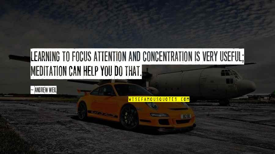 Funny Redneck Quotes By Andrew Weil: Learning to focus attention and concentration is very