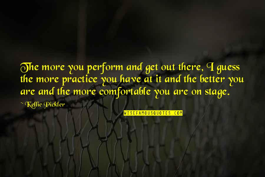 Funny Redneck Quotes By Kellie Pickler: The more you perform and get out there,