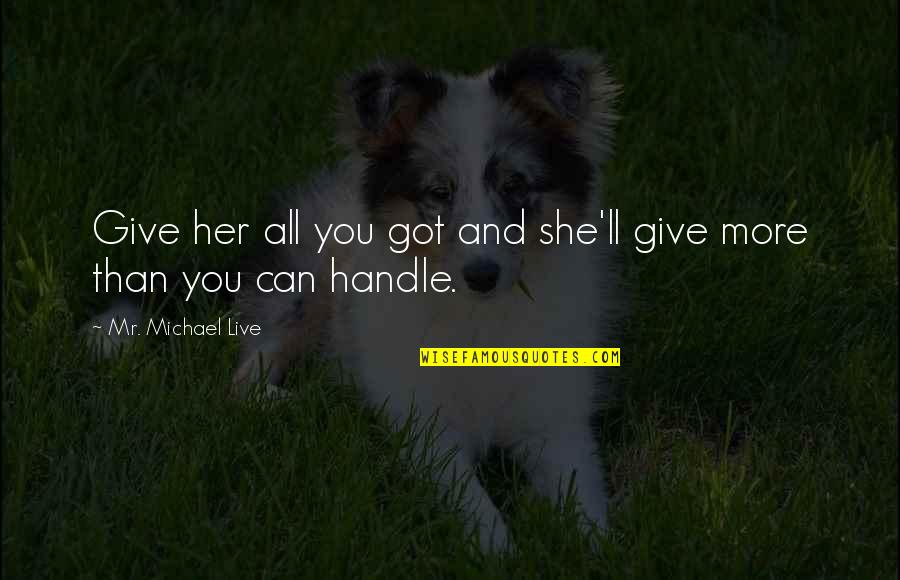 Funny Redneck Quotes By Mr. Michael Live: Give her all you got and she'll give