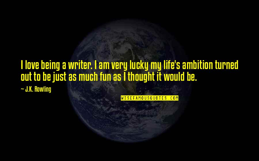 Funny Relationship Goals Quotes By J.K. Rowling: I love being a writer. I am very