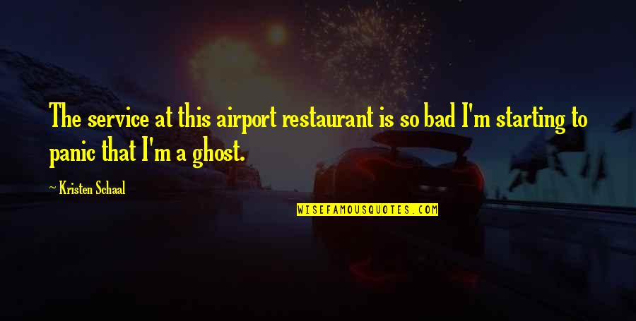 Funny Restaurant Quotes By Kristen Schaal: The service at this airport restaurant is so