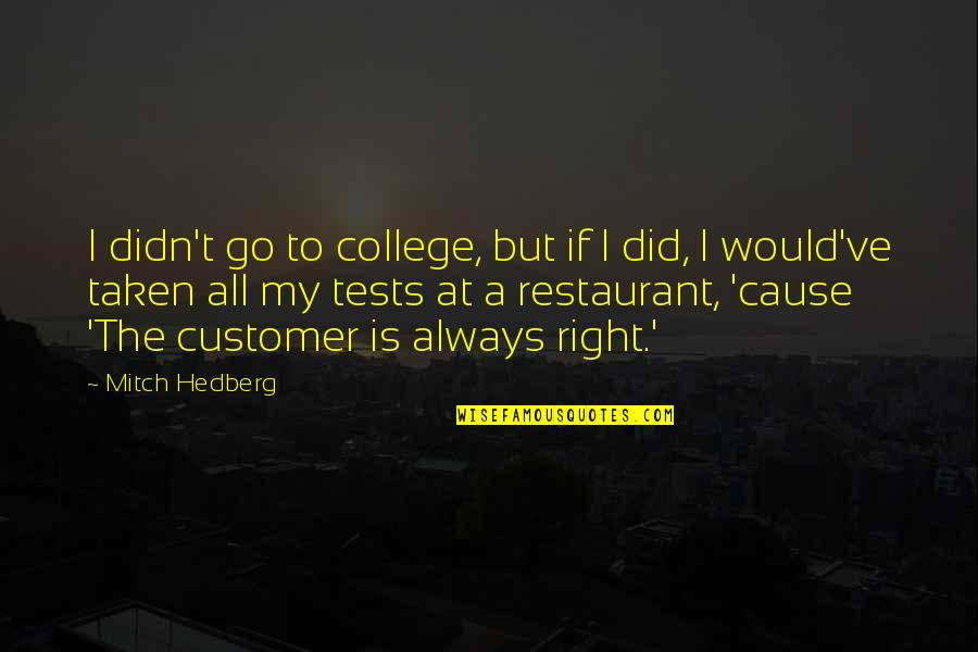 Funny Restaurant Quotes By Mitch Hedberg: I didn't go to college, but if I