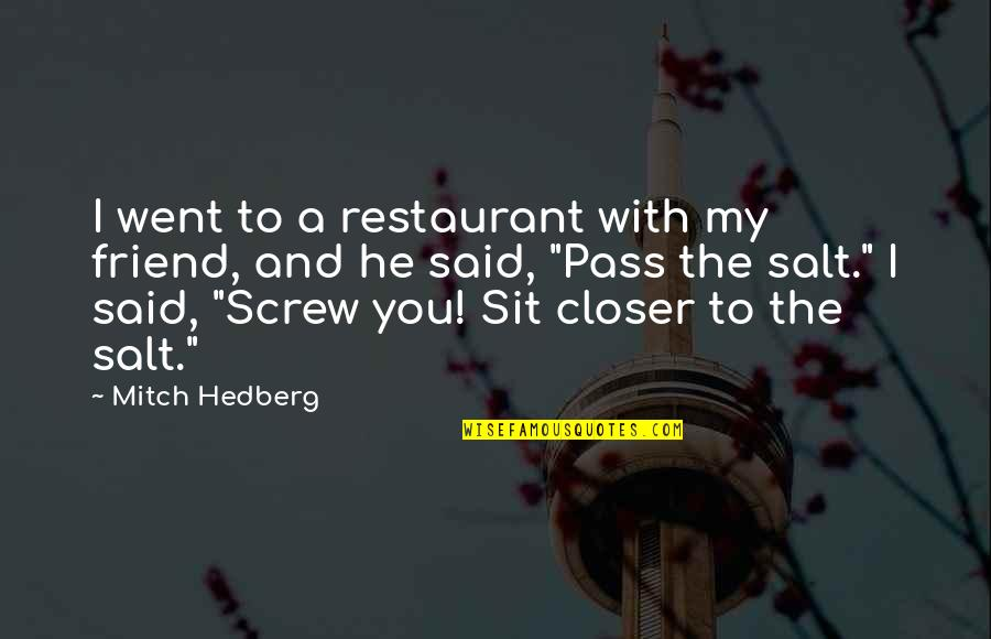 Funny Restaurant Quotes By Mitch Hedberg: I went to a restaurant with my friend,
