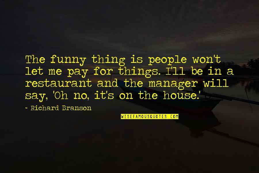 Funny Restaurant Quotes By Richard Branson: The funny thing is people won't let me