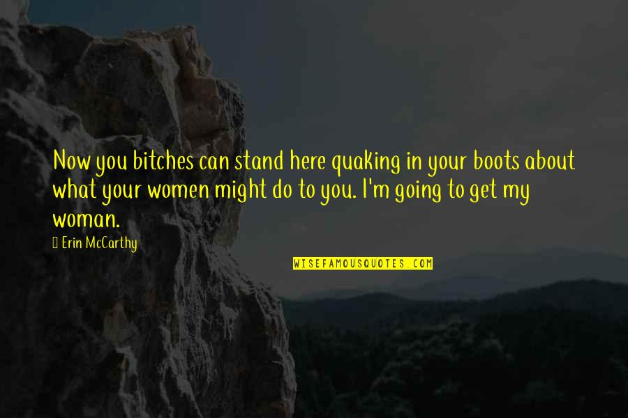 Funny Ringtones Quotes By Erin McCarthy: Now you bitches can stand here quaking in