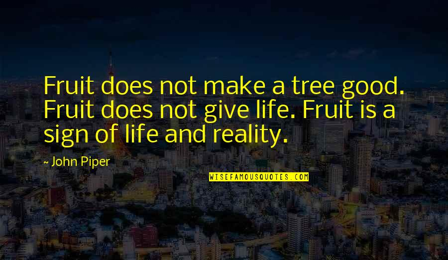 Funny Ringtones Quotes By John Piper: Fruit does not make a tree good. Fruit