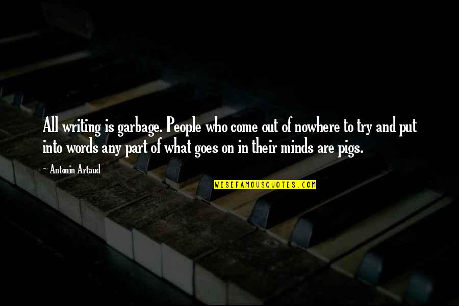 Funny River Quotes By Antonin Artaud: All writing is garbage. People who come out