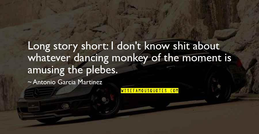 Funny River Quotes By Antonio Garcia Martinez: Long story short: I don't know shit about