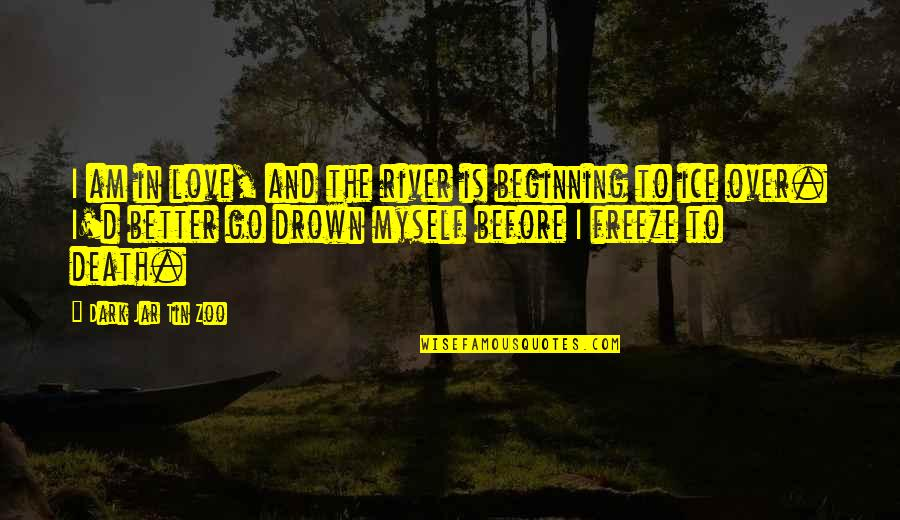 Funny River Quotes By Dark Jar Tin Zoo: I am in love, and the river is
