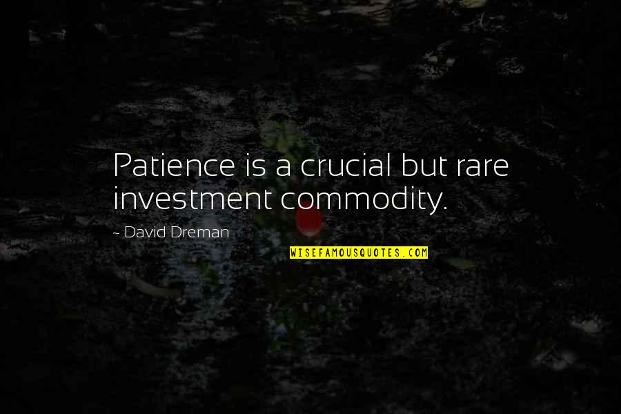 Funny River Quotes By David Dreman: Patience is a crucial but rare investment commodity.