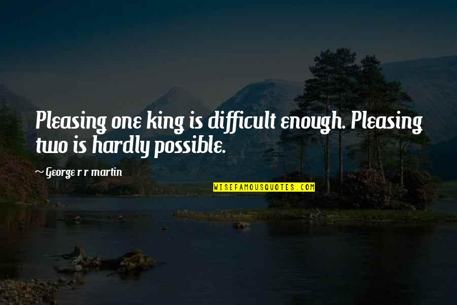Funny River Quotes By George R R Martin: Pleasing one king is difficult enough. Pleasing two