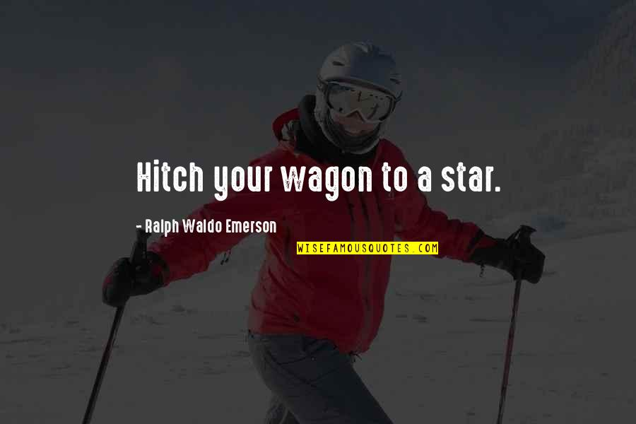 Funny River Quotes By Ralph Waldo Emerson: Hitch your wagon to a star.
