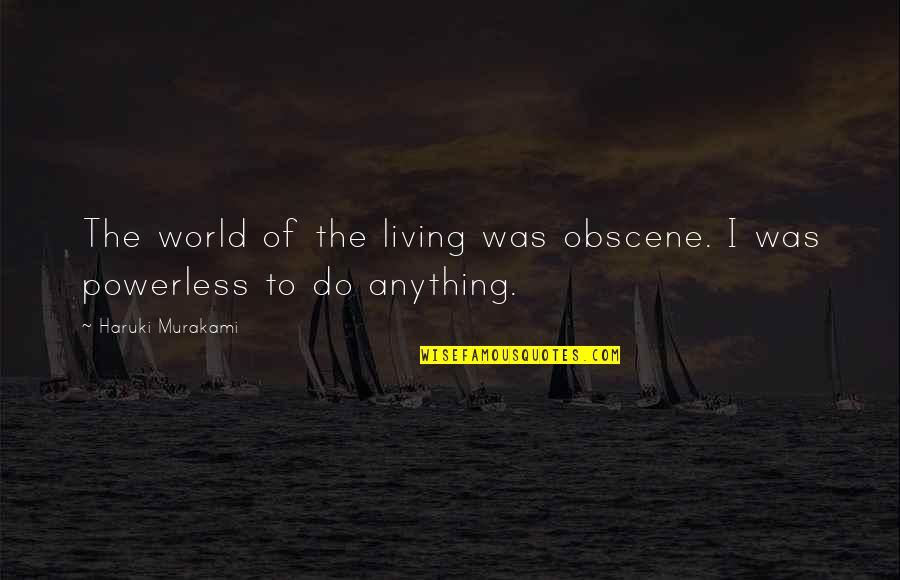 Funny Roommate Quotes By Haruki Murakami: The world of the living was obscene. I