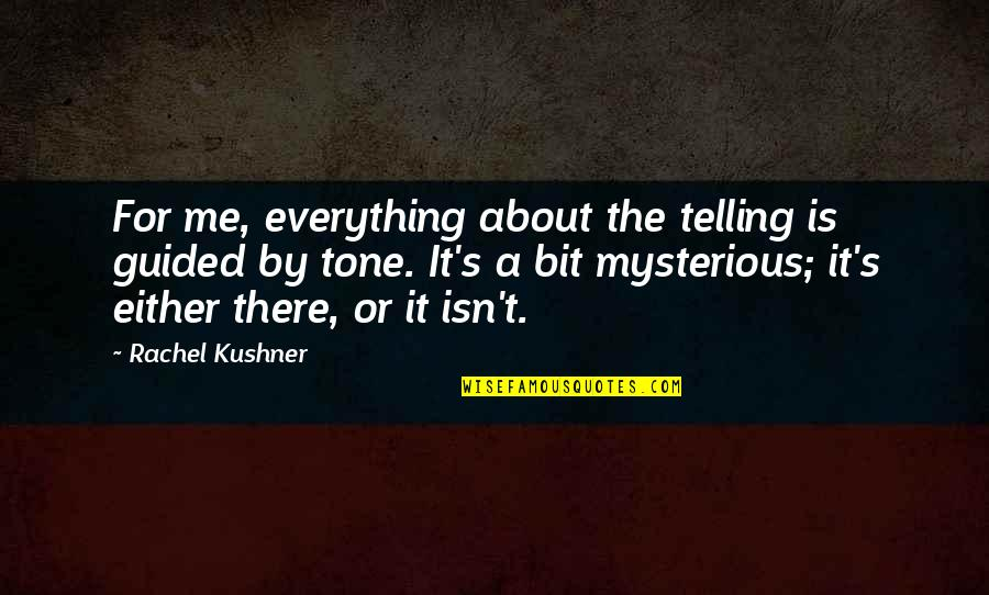 Funny Roommate Quotes By Rachel Kushner: For me, everything about the telling is guided