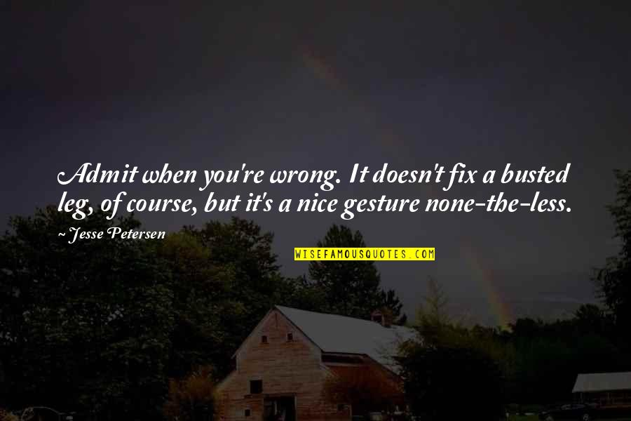 Funny Russian Quotes By Jesse Petersen: Admit when you're wrong. It doesn't fix a