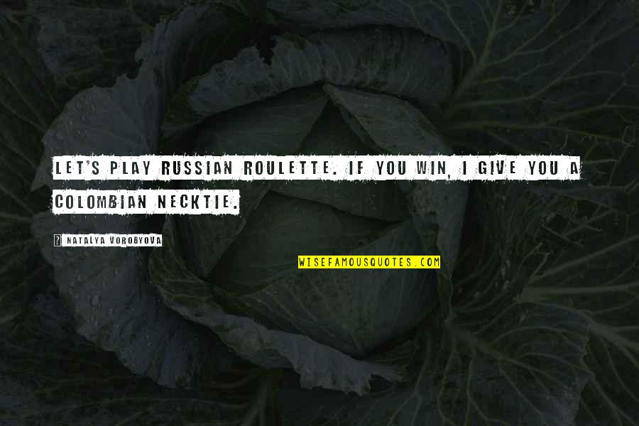 Funny Russian Quotes By Natalya Vorobyova: Let's play Russian roulette. If you win, I
