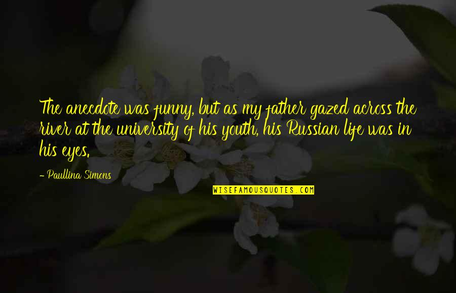 Funny Russian Quotes By Paullina Simons: The anecdote was funny, but as my father