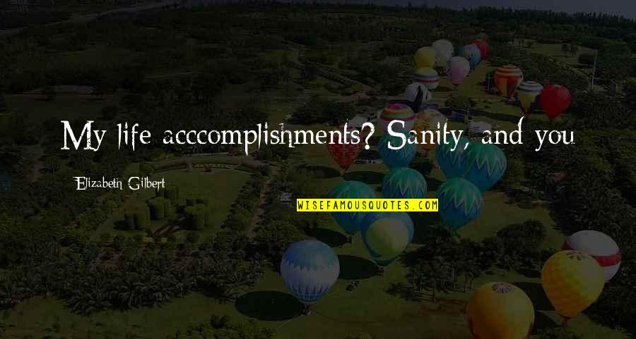 Funny Sanity Quotes By Elizabeth Gilbert: My life acccomplishments? Sanity, and you
