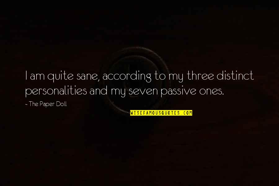 Funny Sanity Quotes By The Paper Doll: I am quite sane, according to my three
