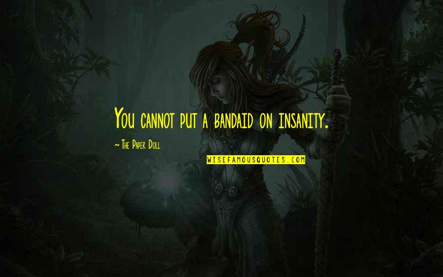 Funny Sanity Quotes By The Paper Doll: You cannot put a bandaid on insanity.